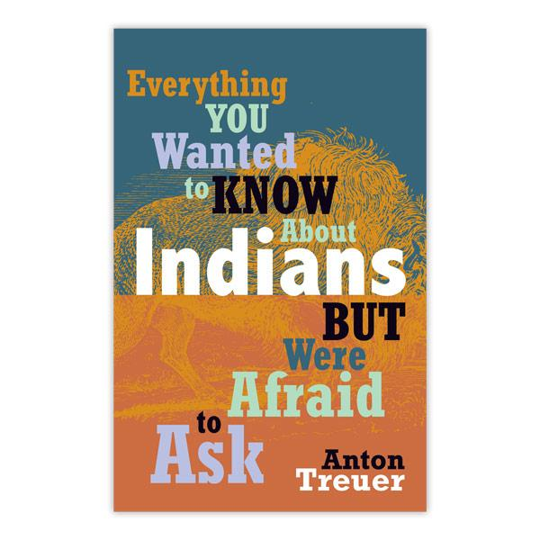 Everything You Wanted to Know about Indians But Were Afraid to Ask.
