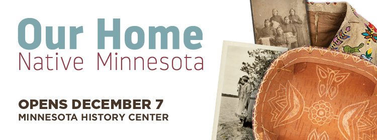 Our Home Native Minnesota exhibit opens December 7.